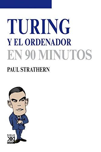 TURING Y EL ORDENADOR EN 90 MINUTOS: Paul Strathern
