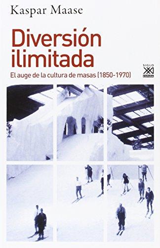 9788432317415: Diversión ilimitada: El auge de la cultura de masas (1850-1970): 1215 (Siglo XXI de España General)