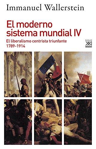 9788432318351: El moderno sistema mundial IV: El liberalismo centrista triunfante, 1789-1914: 1235 (Siglo XXI de España General)