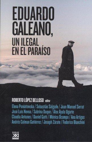 Eduardo Galeano, un ilegal en el paraíso: Roberto López Belloso