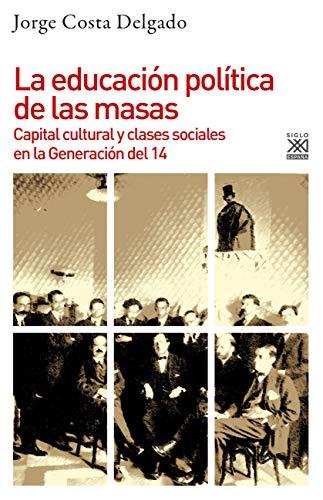 9788432319433: La Educación Política De Las masas: Capital cultural y clases sociales en la Generación del 14: 1260 (Historia)