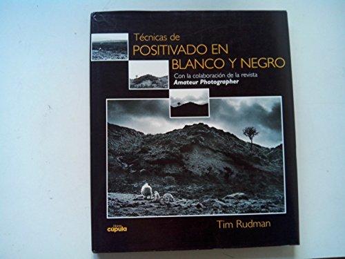 Tecnicas de Positivado En Blanco y Negro (Spanish Edition) (8432913588) by Tim Rudman