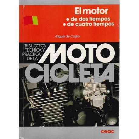 9788432915017: El Motor, Cuatro Y DOS Tiempos (Biblioteca Tecnica Y Practica De La Motocicleta/Four and Two Cylinder Engines) (Spanish Edition)