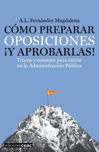 9788432920462: Cómo preparar oposiciones ¡y aprobarlas!: Trucos y consejos para entrar en la Administración Pública