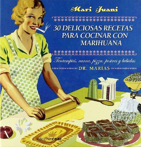 9788432920578: 30 deliciosas recetas para cocinar con marihuana: Tentempiés, pizza, carnes, postres y bebidas