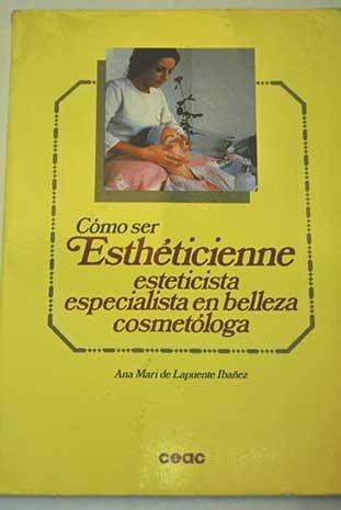 9788432936043: Como Ser Estheticienne: Esteticista Especialista En Belleza Cosmetologa