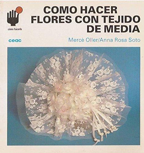 9788432983610: Como hacer Flores con tejido de media