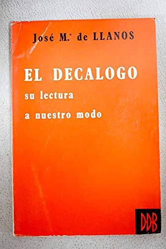 El decálogo : su lectura a nuestro: Llanos, José María