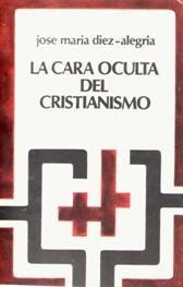 La cara oculta del cristianismo: Jose Maria Diez-Alegria