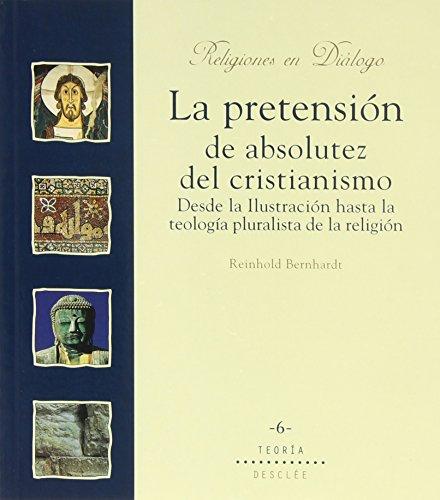 9788433014856: LA PRETENSION DE ABSOLUTEZ DEL CRISTIANISMO.DESDE LA ILUSTRACIÓN HASTA LA TEOLOGÍA PLURALISTA DE LA RELIGIÓN