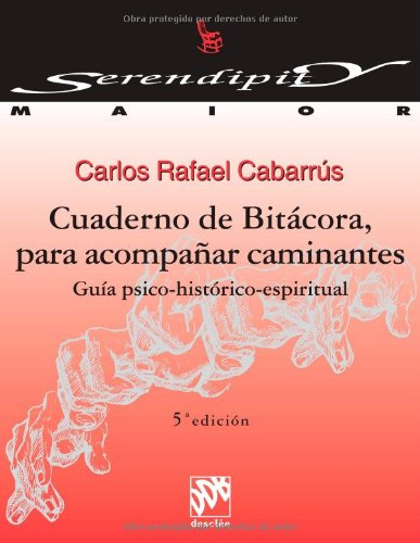 Cuaderno de Bitácora, para acompañar caminantes.Guia psico-historico-espiritual: Cabarrus, Carlos Rafael