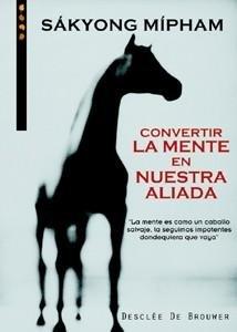 Convertir La Mente En Nuestra Aliada (Spanish Edition): SAKYONG MIPHAM
