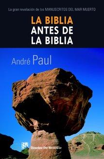 9788433021878: La biblia antes de la biblia: La gran revelación de los manuscritos del Mar Muerto (Biblioteca Manual Desclée)