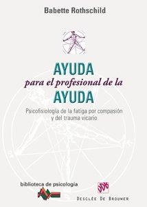 9788433022912: Ayuda para el profesional de la ayuda/ Aid for the assistance professional: Psicofisiologia De La Fatiga Por Compasion Y Del Trauma Vicario/ ... and Vicarious Trauma (Spanish Edition)