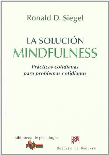 9788433024749: La solución Mindfulness: Prácticas cotidianas para problemas cotidianos (Biblioteca de Psicología)