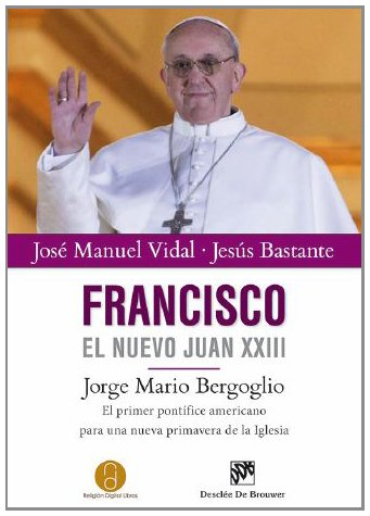Francisco, el nuevo Juan XXIII: Jorge Mario: José Manuel Vidal