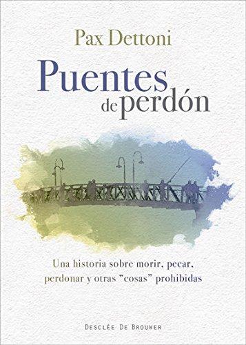 Puentes de perdón : una historia sobre morir, pecar, perdonar y otras cosas prohibidas - Dettoni Serrano, Pax