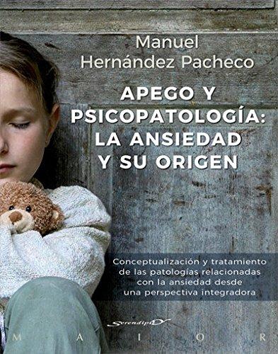 9788433029492: Apego y psicopatología: la ansiedad y su origen. Conceptualización y tratamiento de las patologías relacionadas con la ansiedad desde una perspectiva integradora: 60 (Serendipity Maior)