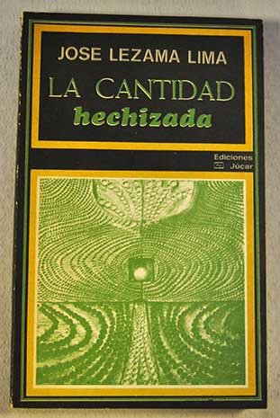 La Cantidad Hechizada .: Lezama Lima, Jose