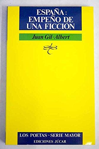 España: Empeño de una ficción (Los poetas.: Juan Gil-Albert