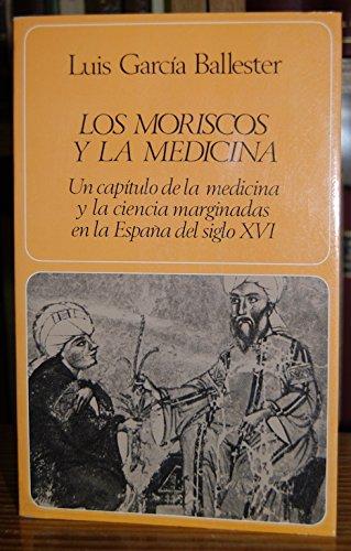 9788433517326: Los moriscos y la medicina: Un capítulo de la medicina y la ciencia marginadas en la España del siglo XVI (Labor universitaria. Monografías) (Spanish Edition)
