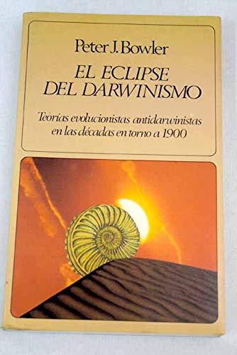EL ECLIPSE DEL DARWINISMO. TEORIAS EVOLUCIONISTAS ANTIDARWINISTAS EN LAS DECADAS EN TORNO A 1900: ...