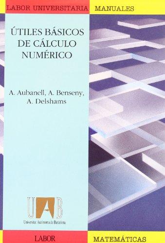 Útiles básicos de cálculo numérico / - Aubanell, Antón.