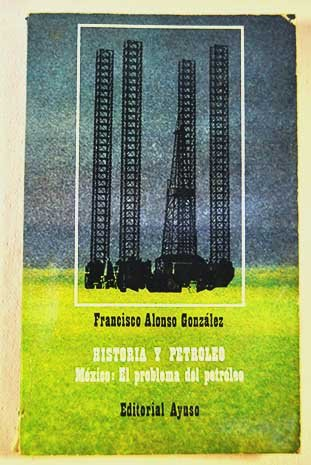 Historia y petroleo: Alonso González,Francisco