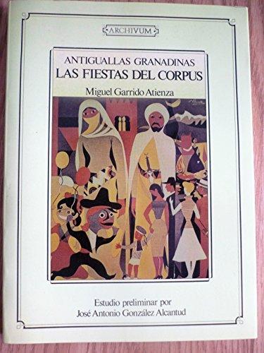 Antiguallas Granadinas: las fiestas del Corpus.: Garrido Atienza, Miguel.