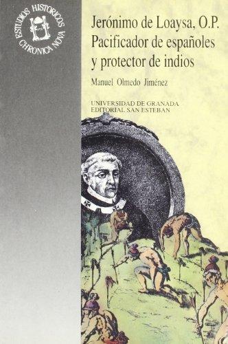 JERÓNIMO DE LOAYSA, O.P., PACIFICADOR DE ESPAÑOLES Y PROTECTOR DE INDIOS. - OLMEDO JIMÉNEZ, M.