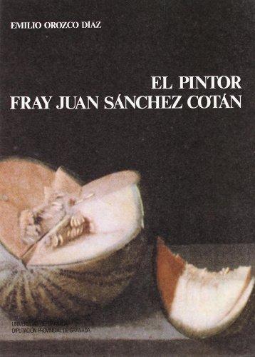 El Pintor Fray Juan Sanchez Cotan: Diaz, Emilio Orozco.