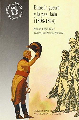 9788433818157: Entre la guerra y la paz: Jaen, 1808-1814 (Chronica nova de Estudios Historicos) (Spanish Edition)