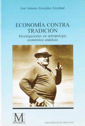9788433826466: ECONOMIA CONTRA TRADICION: INVESTIGACIONES EN ANTROPOLOGIA ECONOM ICA ANDALUZA
