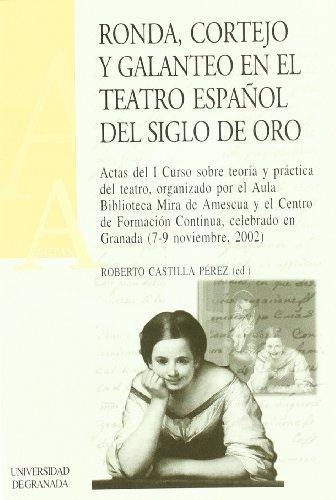 9788433830333: RONDA, CORTEJO Y GALANTEO EN EL TEATRO ESPAÑOL DEL SIGLO DE ORO ( ACTAS DEL I CURSO SOBRE TEORIA Y PRACTICA DEL TEATRO. GRANADA, 7-9 NOVIEMBRE 2002)