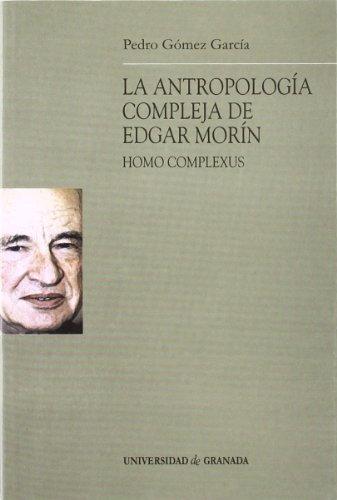 La antropología compleja de Edgar Morín: Editorial Universidad de Granada