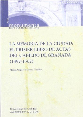 La memoria de la ciudad : el primer libro de actas del Cabildo de Granada (1497-1502) (Paperback): ...