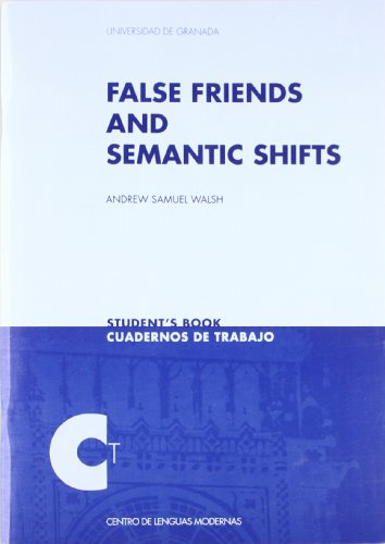 FALSE FRIENDS AND SEMANTIC SHIFTS: Walsh, Andrew Samuel; Walsh, Andrew Samuel