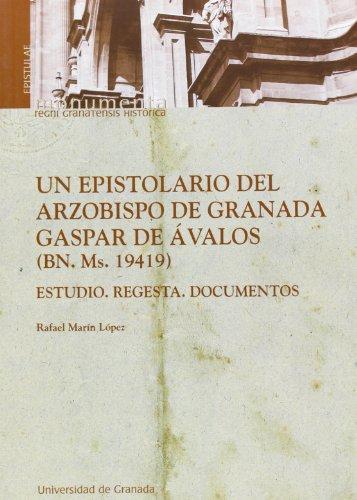 UN EPISTOLARIO DEL ARZOBISPO DE GRANADA GASPAR DE AVALOS (BN. MS. 19419): ESTUDIO. REGESTAS. DOCUMENTOS - MARIN LOPEZ, RAFAEL