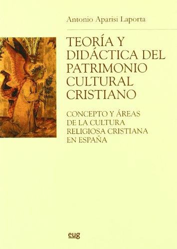 Teoría y didáctica del patrimonio cultural cristiano. Concepto y áreas de la cultura religiosa ...