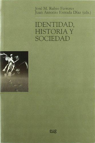 IDENTIDAD, HISTORIA Y SOCIEDAD: José María Rubio Ferreres, Juan Antonio Estrada Díaz (eds.)