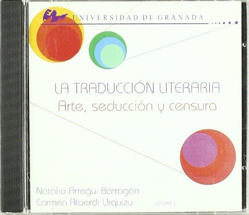 LA TRADUCCION LITERARIA. ARTE, SEDUCCION Y CENSURA: ARREGUI BARRAGAN, N. / C. ALBERDI URQUIZU, EDS.