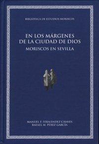 9788433850409: En los márgenes de la ciudad de Dios: Moriscos en Sevilla (Coedición Universidad de Valencia y Zaragoza/ Biblioteca de Estudios Moriscos)
