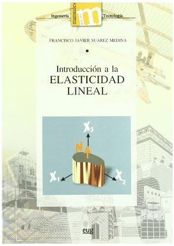 INTRODUCCION A LA ELASTICIDAD LINEAL. MECANICA DE LOS MEDIOS CONTINUOS: SUAREZ MEDINA, F. J.