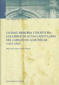 9788433851734: Ciudad, memoria y escritura: Las actas capitulares del cabildo de Almuñecar (1552-1582) (Monumenta Regni Granatensis Historia/ Acta)