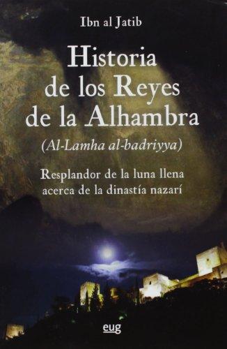 9788433851864: Historia de los reyes de la Alhambra : el resplandor de la luna llena acerca de la dinastía Nazarí (al-lamha al-badriya fi l-dawlat al-nasriyya)