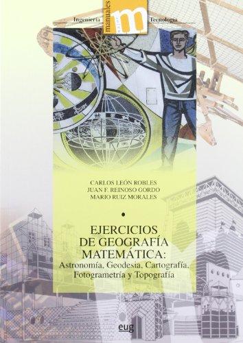 EJERCICIOS DE GEOGRAFIA MATEMATICA: ASTRONOMIA, GEODESIA, CARTOGRAFIA, FOTOGRAMETRIA Y TOPOGRAFIA: ...