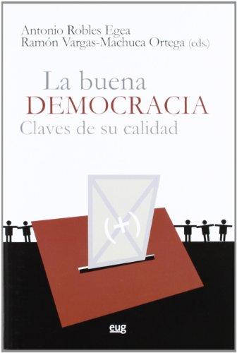 LA BUENA DEMOCRACIA: CLAVES DE SU CALIDAD: Antonio Robles Egea,