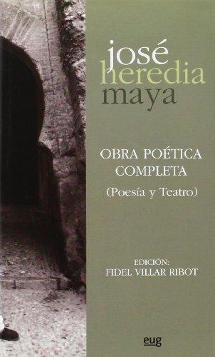 OBRA POÉTICA COMPLETA (POESÍA Y TEATRO): HEREDIA MAYA, JOSÉ (AUT.), VILLAR RIBOT, FIDEL (ED.)