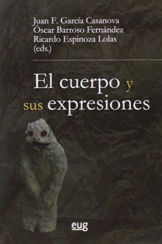 EL CUERPO Y SUS EXPRESIONES: Juan F. García Casanova; Óscar Barroso Fernández; Ricardo Espinosa ...