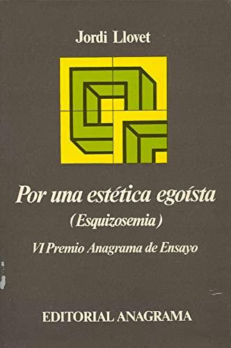 9788433900555: Por una estética egoísta: Esquizosemia (Colección Argumentos ; 55) (Spanish Edition)